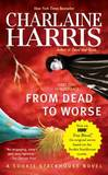 From Dead to Worse : Sookie Stackhouse #8 by Charlaine Harris