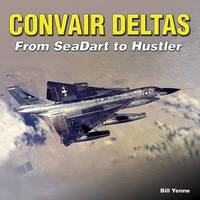 Convair Deltas by Bill Yenne image