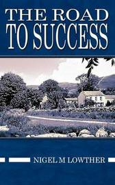 The Road to Success by Nigel M. Lowther image