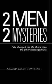 2 Men 2 Mysteries: Fate Changed the Life of One Man, the Other Challenged Fate. by Camelia Colon Townsend