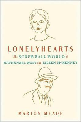 Lonelyhearts: The Screwball World of Nathanael West and Eileen McKenney by Marion Meade image