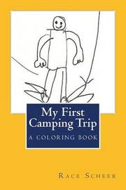 My First Camping Trip by Race Scheer