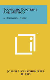 Economic Doctrine and Method: An Historical Sketch by Joseph Alois Schumpeter