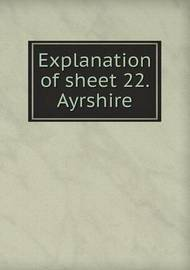 Explanation of Sheet 22. Ayrshire by Geological Survey of Great Britain