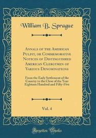 Annals of the American Pulpit, or Commemorative Notices of Distinguished American Clergymen of Various Denominations, Vol. 4 by William Buell Sprague image