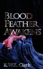 Blood Feather Awakens by R W K Clark