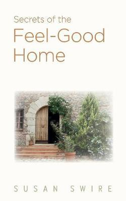 Secrets of the Feel-Good Home by Susan Swire
