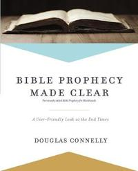 Bible Prophecy Made Clear by Douglas Connelly