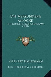 Die Versunkene Glocke: Ein Deutsches Marchendrama (1899) by Gerhart Hauptmann