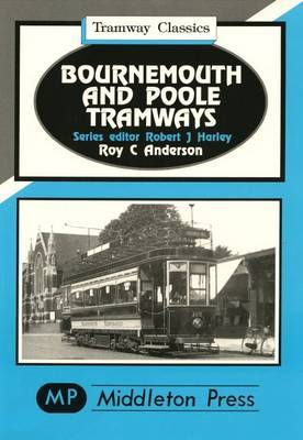 Bournemouth and Poole Tramways by R.C. Anderson