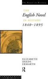 The English Novel In History 1840-1895 by Elizabeth Deeds Ermarth