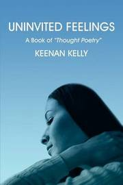 Uninvited Feelings: A Book of Thought Poetry by Keenan Kelly image