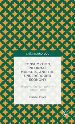 Consumption, Informal Markets, and the Underground Economy by Michael J. Pisani