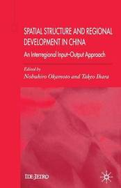 Spatial Structure and Regional Development in China by Takeo Ihara