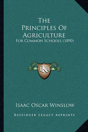 The Principles of Agriculture: For Common Schools (1890) by Isaac Oscar Winslow