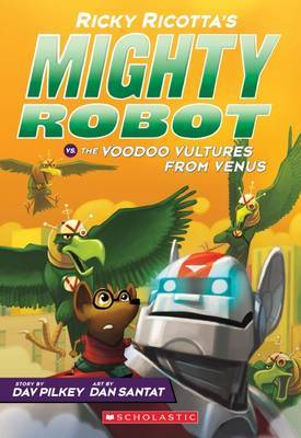 Ricky Ricotta's Mighty Robot vs the Voodoo Vultures from Venus (#3) by Dav Pilkey