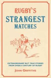 Rugby's Strangest Matches by John Griffiths