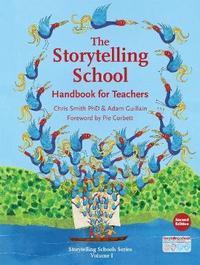 Storytelling School, The : Handbook for Teachers by Chris Smith