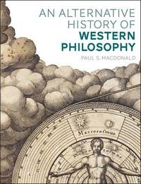 An Alternative History of Western Philosophy by Paul S MacDonald