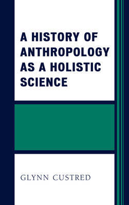 A History of Anthropology as a Holistic Science by Glynn Custred image