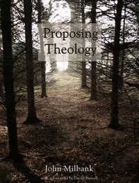 Proposing Theology by John Milbank
