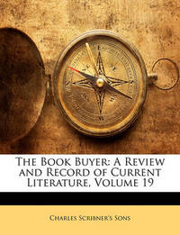 The Book Buyer: A Review and Record of Current Literature, Volume 19 by Charles Scribner's Sons