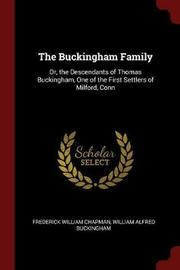 The Buckingham Family, Or, the Descendants of Thomas Buckingham, One of the First Settlers of Milford, Conn. by Frederick William Chapman image