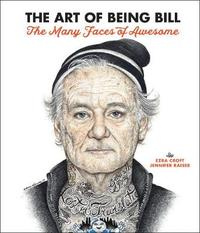 The Art of Being Bill by Ezra Croft