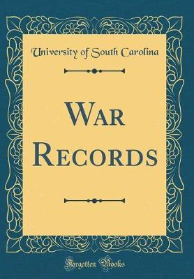War Records (Classic Reprint) by University Of South Carolina