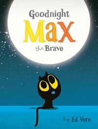 Goodnight, Max the Brave by Ed Vere