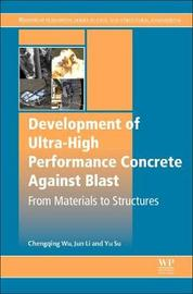 Development of Ultra-High Performance Concrete against Blasts by Chengqing Wu
