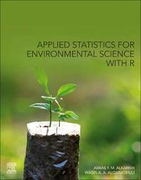 Applied Statistics for Environmental Science with R by Abbas F. M. Al-Karkhi