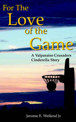 For The Love of the Game by Jerome E. Jr. Weiland image