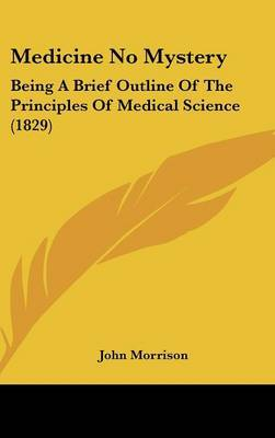Medicine No Mystery: Being A Brief Outline Of The Principles Of Medical Science (1829) by John Morrison image