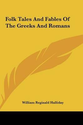 Folk Tales and Fables of the Greeks and Romans by William Reginald Halliday image