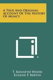 A True and Original Account of the History of Muncy by T Kenneth Wood