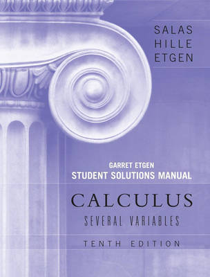 Student Solutions Manual to accompany Calculus: Several Variables, 10e (Chapters 13 - 19) by Saturnino L. Salas