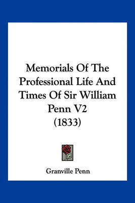 Memorials of the Professional Life and Times of Sir William Penn V2 (1833) by Granville Penn