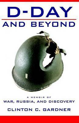 D-Day and Beyond by Clinton C. Gardner