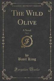 The Wild Olive, Vol. 1 by Basil King