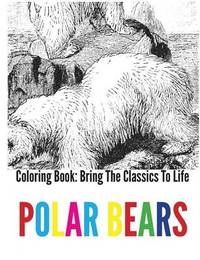 Polar Bears Coloring Book - Bring the Classics to Life by Adrienne Menken