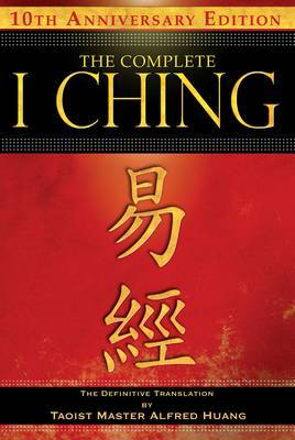 The Complete I Ching - 10th Anniversary Edition by Alfred Huang