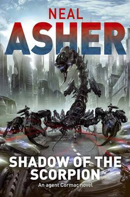 Shadow of the Scorpion (The Polity: Prequel to Ian Cormac series) by Neal Asher