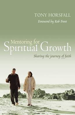 Mentoring for Spiritual Growth by Tony Horsfall
