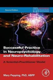 Successful Private Practice in Neuropsychology and Neuro-Rehabilitation by Mary Pepping