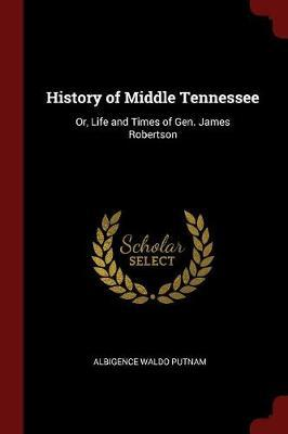 History of Middle Tennessee by Albigence Waldo Putnam