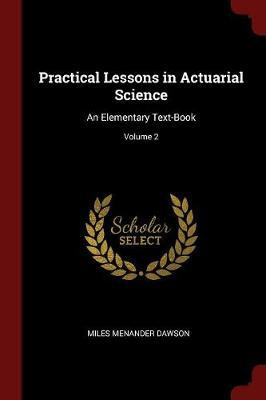Practical Lessons in Actuarial Science by Miles Menander Dawson image