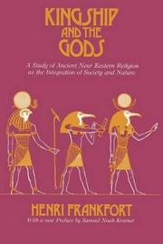 Kingship and the Gods by Henri Frankfort