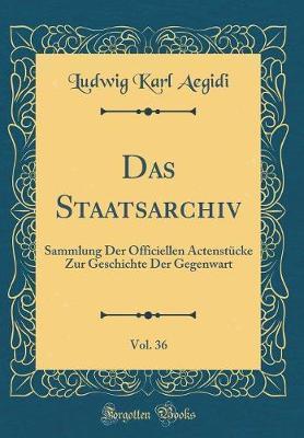 Das Staatsarchiv, Vol. 36 by Ludwig Karl Aegidi