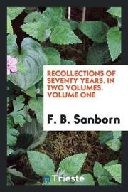 Recollections of Seventy Years. in Two Volumes. Volume One by F B Sanborn image